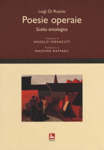 Poesie operaie. Scelta antologica - Luigi Di Ruscio |