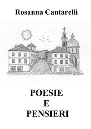 Poesie e pensieri. Testo folignate - Rosanna Cantarelli |