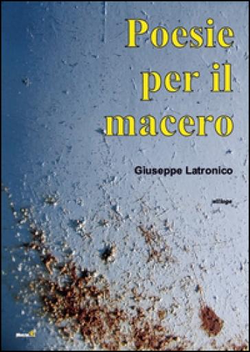 Poesie per il macero - Giuseppe Latronico |