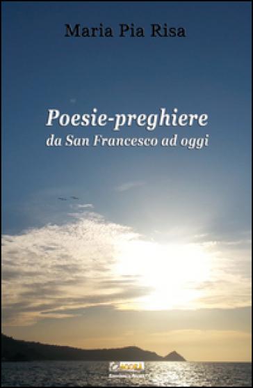 Poesie-preghiere da san Francesco ad oggi - M. P. Risa | Kritjur.org
