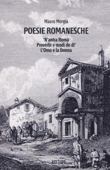Poesie romanesche. 'N'antra Roma. Proverbi e modi de di'. L'Omo e la Donna - Mauro Morgia  