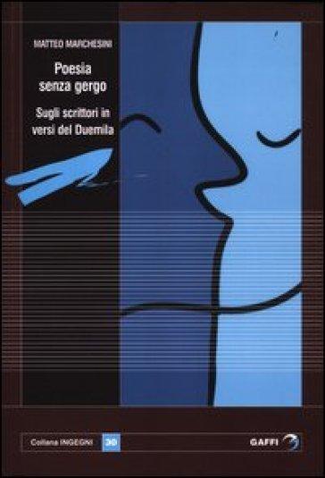 Poesie senza gergo. Sugli scrittori in versi del 2000 - Matteo Marchesini |