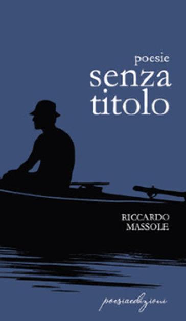 Poesie senza titolo - Riccardo Massole |
