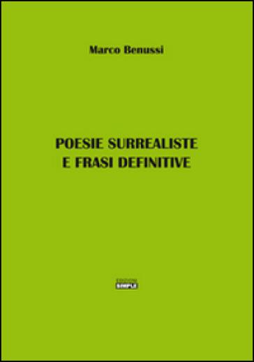 Poesie surrealiste e frasi definitive - Marco Benussi |