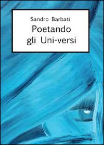 Poetando gli uni-versi - Sandro Barbati | Kritjur.org