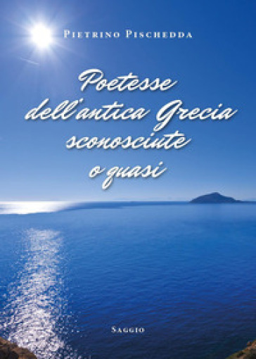 Poetesse dell'antica Grecia sconosciute o quasi - Pietrino Pischedda   Thecosgala.com