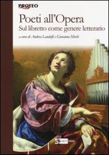 Poeti all'opera. Sul libretto come genere letterario - A. Landolfi | Thecosgala.com