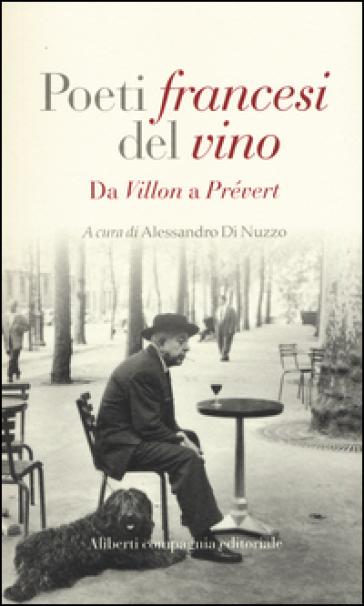 Poeti francesi del vino. Da Villon a Prévert - A. Di Nuzzo |