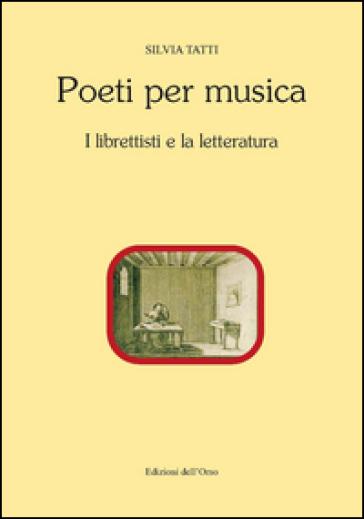 Poeti per musica. I librettisti e la letteratura. Ediz. critica - Silvia Tatti |