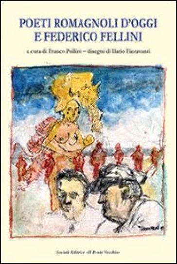Poeti romagnoli d'oggi e Federico Fellini - F. Pollini |