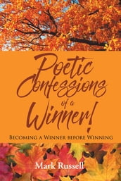 Poetic Confessions of a Winner!: Becoming a Winner before Winning
