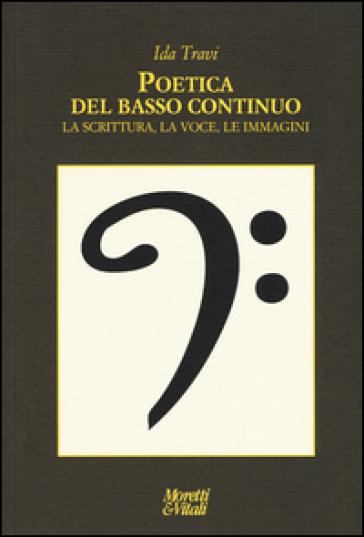 Poetica del basso continuo. la scritura, la voce, le immagini - Ida Travi | Rochesterscifianimecon.com