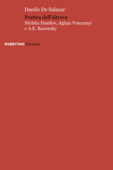 Poetica dell'altrove. Nichita Danilov, Aglaja Veteranyi e A. E. Baconsky - Danilo De Salazar | Jonathanterrington.com