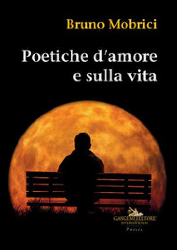 Poetiche d'amore e sulla vita - Bruno Mobrici |