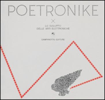 Poetronike 0.1. Lo sviluppo delle arti elettroniche - P. A. Olmeda |
