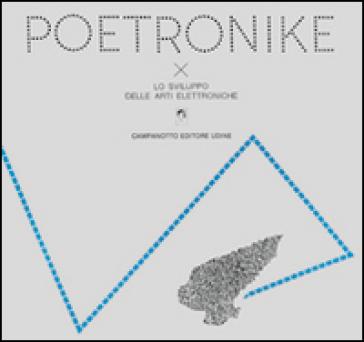 Poetronike 0.2. Lo sviluppo delle arti elettroniche - P. A. Olmeda |