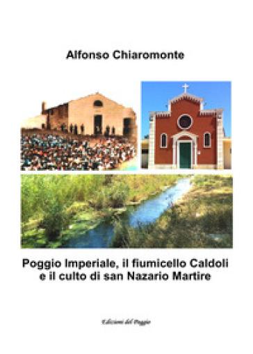Poggio Imperiale, il fiumicello Caldoli e il culto di san Nazario martire - Alfonso Chiaromonte |