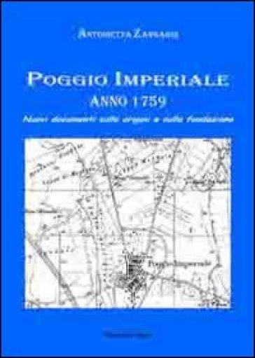Poggio imperiale. Anno 1759 - Antonietta Zangardi |