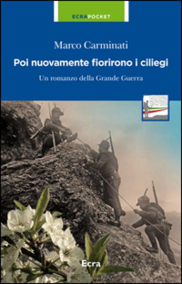 Poi nuovamente fioriscono i ciliegi. Un romanzo della grande guerra - Marco Carminati | Jonathanterrington.com