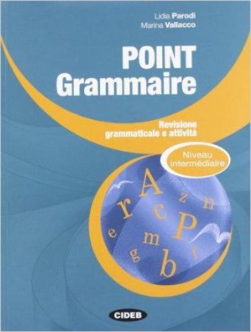 Point grammaire. Intermédiaire. Per le Scuole superiori - Lidia Parodi |