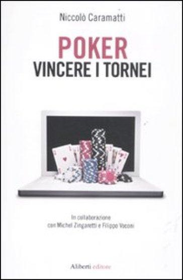 Poker. Vincere i tornei - Niccolò Caramatti   Rochesterscifianimecon.com