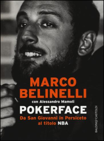 Pokerface. Da San Giovanni in Persiceto al titolo NBA - Marco Belinelli |