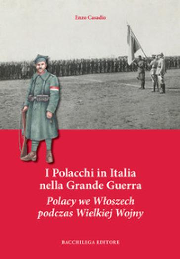 I Polacchi in Italia nella grande guerra. Ediz. italiana e polacca - Enzo Casadio | Rochesterscifianimecon.com