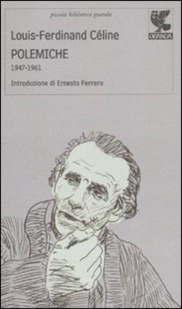 Polemiche. 1947-1961 - Louis-Ferdinand Céline |