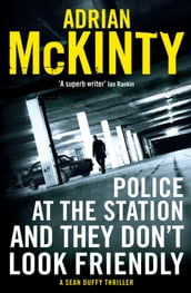 Police at the Station and They Don t Look Friendly: A Sean Duffy Thriller