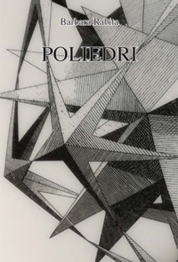 Poliedri - Barbara Rabita |