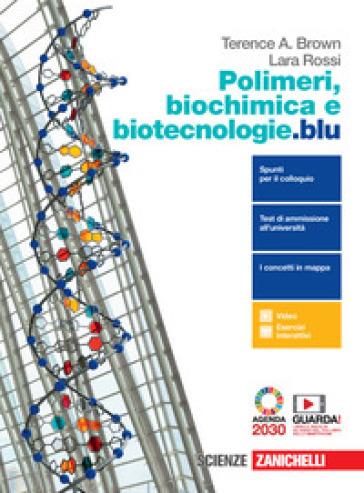 Polimeri, biochimica e biotecnologie.blu. Per le Scuole superiori. Con e-book. Con espansione online - Terence A. Brown pdf epub