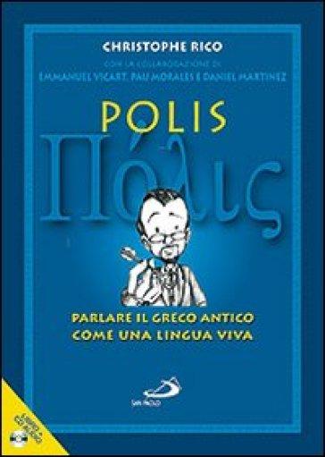 Polis. Parlare il greco antico come una lingua viva. Con CD Audio - Christophe Rico |