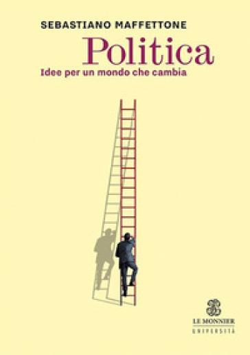 Politica. Idee per un mondo che cambia - Sebastiano Maffettone | Thecosgala.com
