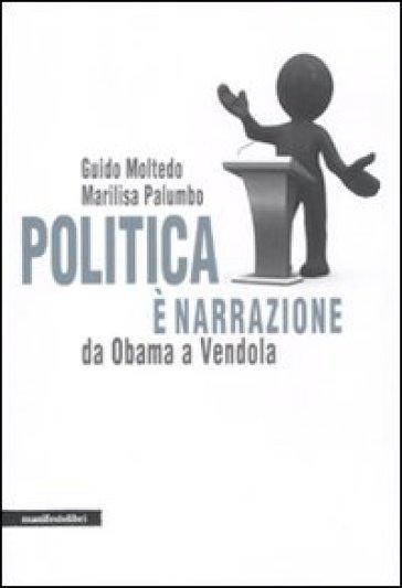 Politica è narrazione. Da Obama a Vendola - Guido Moltedo   Rochesterscifianimecon.com