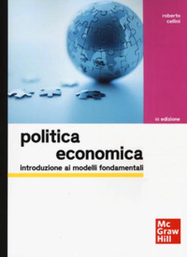 Politica economica. Introduzione ai modelli fondamentali - Roberto Cellini | Ericsfund.org