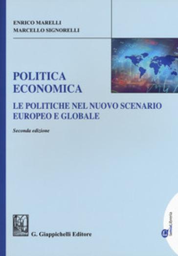 Politica economica. Le politiche nel nuovo scenario europeo e globale. Ediz. ampliata - Enrico Marelli | Thecosgala.com