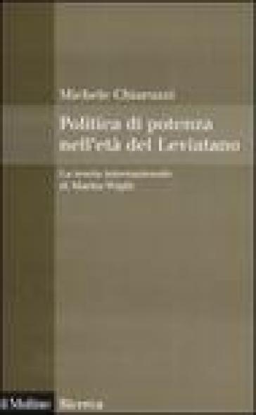 Politica di potenza nell'età del Leviatano. La teoria internazionale di Martin Wight - Michele Chiaruzzi | Jonathanterrington.com