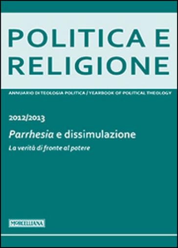 Politica e religione. 2013: Parrhesia e dissimulazione. La verità di fronte al potere - M. Nicoletti |