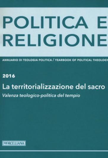 Politica e religione 2016: La territorializzazione del sacro. Valenza teologico-politica del tempio - T. Faitini |