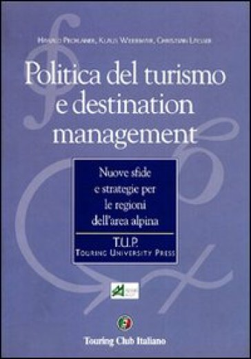 Politica del turismo e destination management. Nuove sfide e strategie per le regioni dell'area alpina