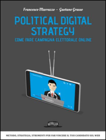 Political digital strategy. Come fare campagna elettorale online - Francesco Marrazzo | Kritjur.org