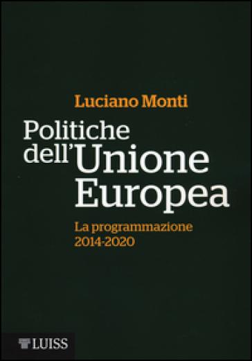 Politiche dell'Unione Europea. La programmazione (2014-2020) - Luciano Monti |