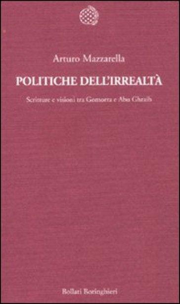 Politiche dell'irrealtà. Scritture e visioni tra Gomorra e Abu Ghraib - Arturo Mazzarella | Jonathanterrington.com