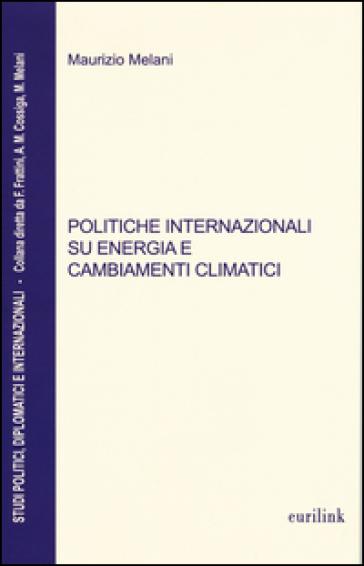 Politiche internazionali su energia e cambiamenti climatici - Maurizio Melani |