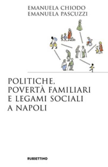 Politiche, povertà familiari e legami sociali a Napoli - Emanuela Chiodo | Rochesterscifianimecon.com