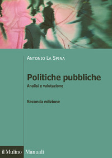 Politiche pubbliche. Analisi e valutazione - Antonio La Spina | Jonathanterrington.com