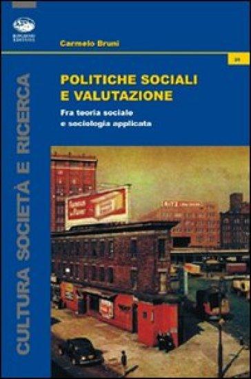Politiche sociali e valutazione. Fra teoria sociale e sociologia applicata - Carmelo Bruni | Thecosgala.com