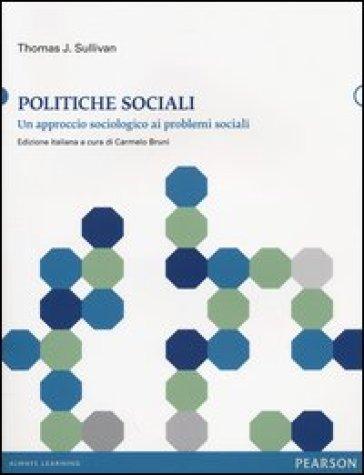 Politiche sociali. Un approccio sociologico ai problemi sociali - Thomas J. Sullivan |