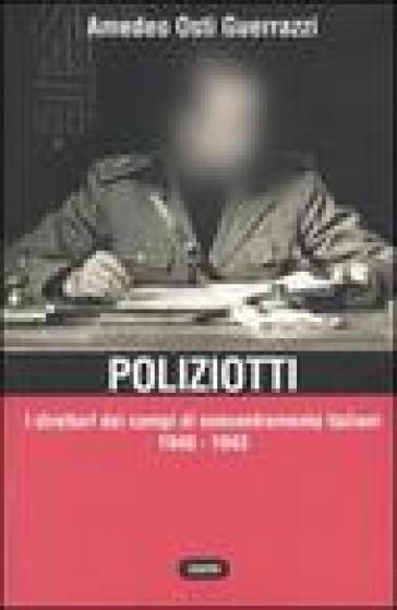 Poliziotti. I direttori dei campi di concentramento italiani 1940-1943 - Amedeo Osti Guerrazzi |