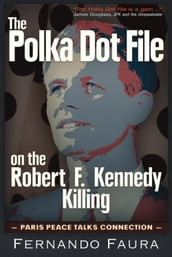 Polka Dot File on the Robert F. Kennedy Killing